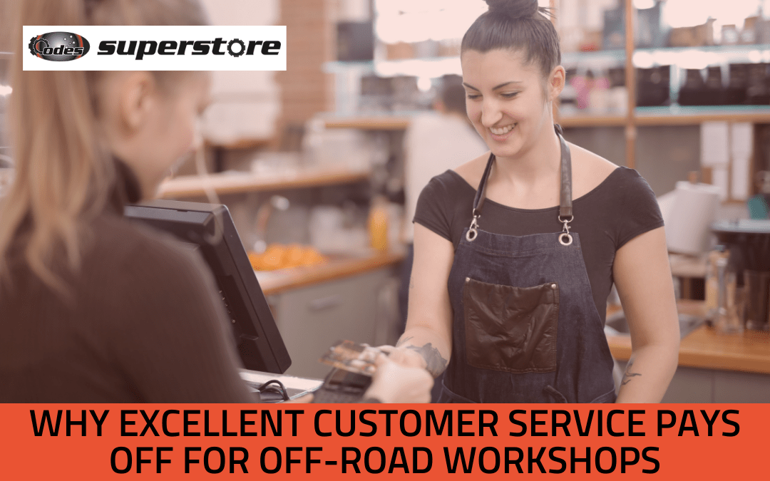 Why Excellent Customer Service Pays Off for Off-Road Workshops